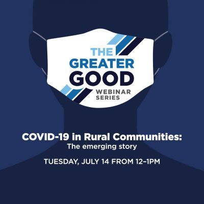 Greater Good Webinar: Covid-19 in Rural Communities